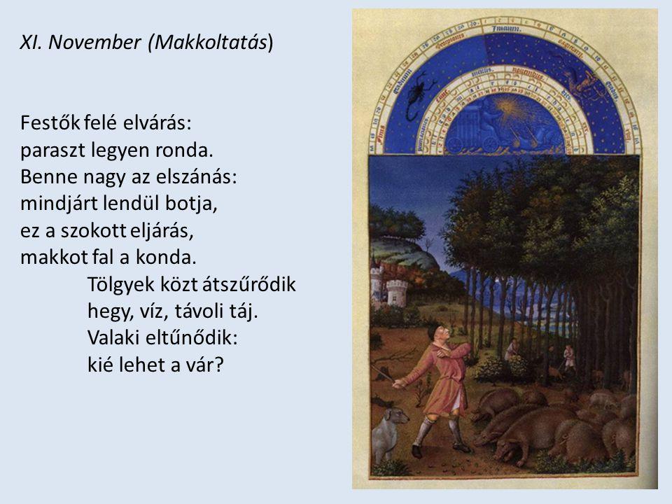 XI. November (Makkoltatás) Festők felé elvárás: paraszt legyen ronda. Benne nagy az elszánás: mindjárt lendül botja, ez a szokott eljárás, makkot fal