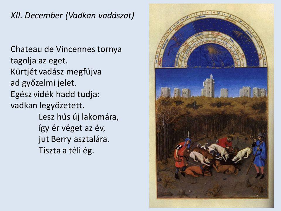 XII. December (Vadkan vadászat) Chateau de Vincennes tornya tagolja az eget. Kürtjét vadász megfújva ad győzelmi jelet. Egész vidék hadd tudja: vadkan