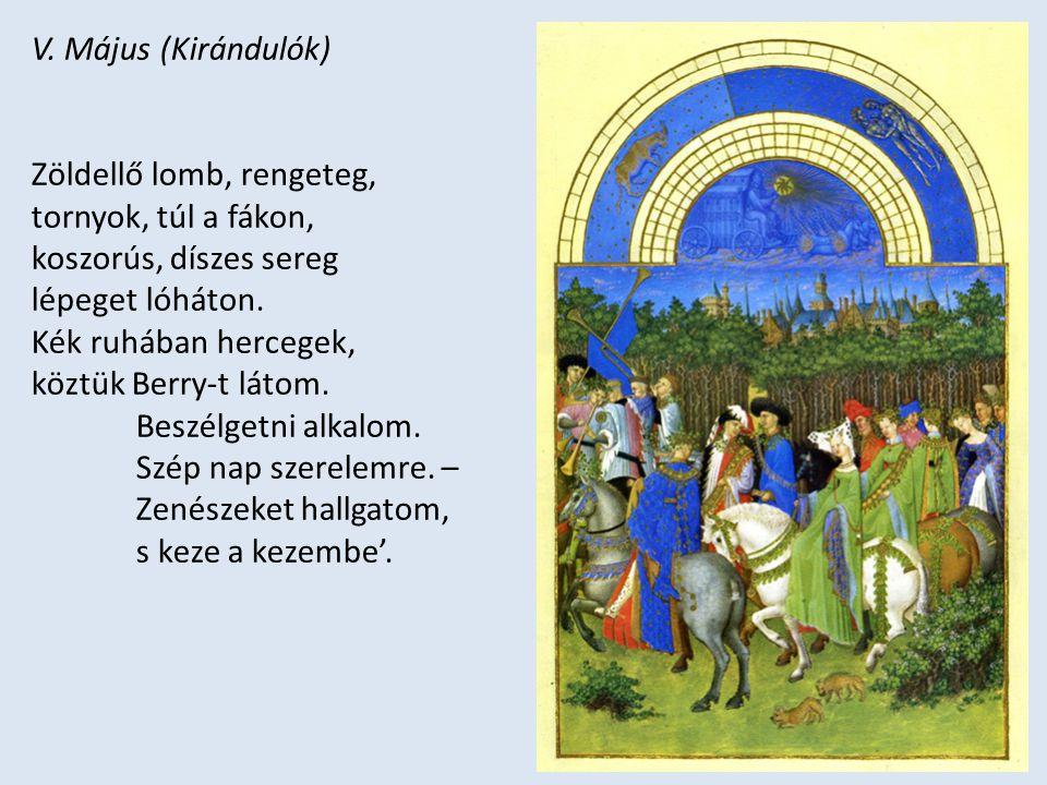 V. Május (Kirándulók) Zöldellő lomb, rengeteg, tornyok, túl a fákon, koszorús, díszes sereg lépeget lóháton. Kék ruhában hercegek, köztük Berry-t láto