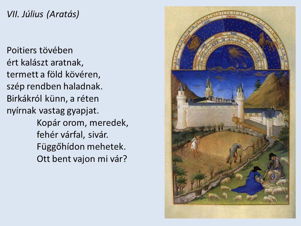 VII. Július (Aratás) Poitiers tövében ért kalászt aratnak, termett a föld kövéren, szép rendben haladnak. Birkákról künn, a réten nyírnak vastag gyapj