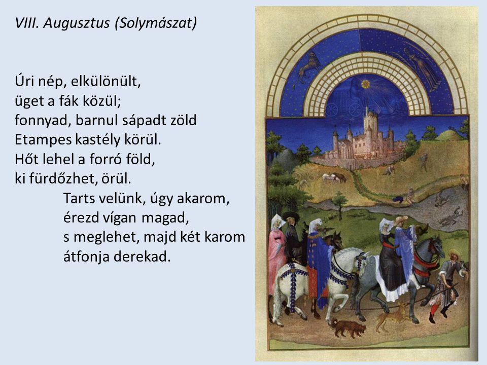 VIII. Augusztus (Solymászat) Úri nép, elkülönült, üget a fák közül; fonnyad, barnul sápadt zöld Etampes kastély körül. Hőt lehel a forró föld, ki fürd