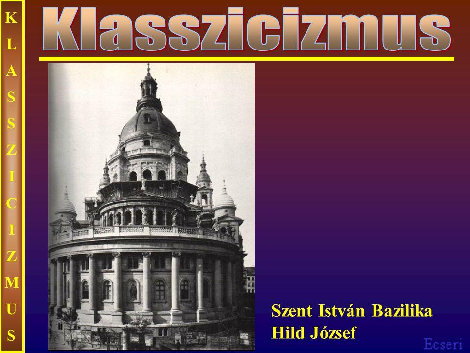 KLASSZICIZMUSKLASSZICIZMUS Szent István Bazilika Hild József