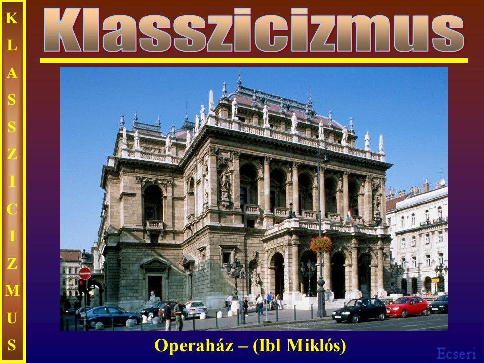 KLASSZICIZMUSKLASSZICIZMUS Operaház – (Ibl Miklós)
