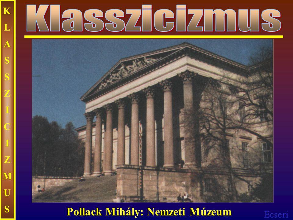 KLASSZICIZMUSKLASSZICIZMUS Pollack Mihály: Nemzeti Múzeum