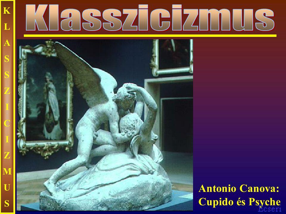 KLASSZICIZMUSKLASSZICIZMUS Antonio Canova: Cupido és Psyche
