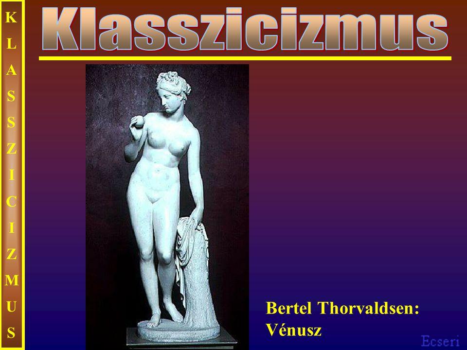 KLASSZICIZMUSKLASSZICIZMUS Bertel Thorvaldsen: Vénusz