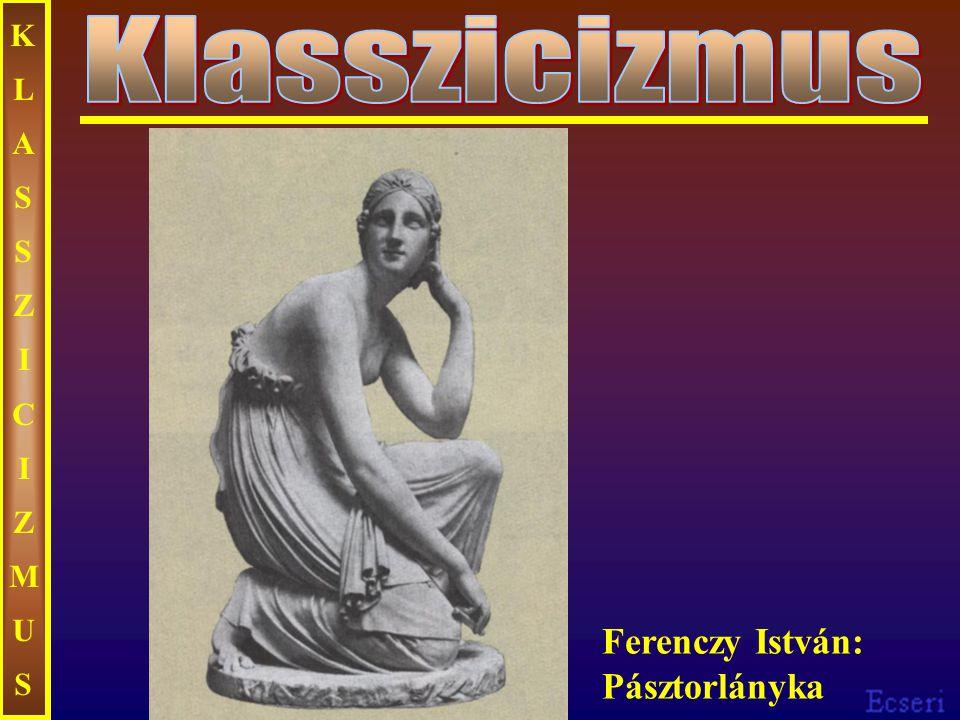 KLASSZICIZMUSKLASSZICIZMUS Ferenczy István: Pásztorlányka
