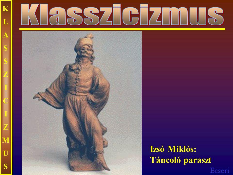 KLASSZICIZMUSKLASSZICIZMUS Izsó Miklós: Táncoló paraszt