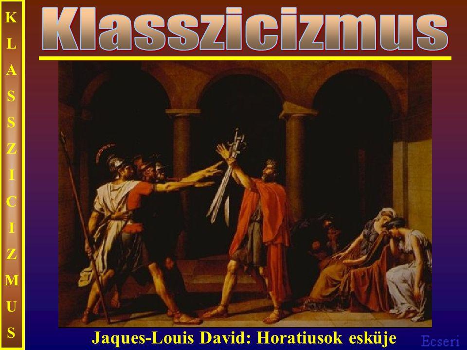 KLASSZICIZMUSKLASSZICIZMUS Jaques-Louis David: Horatiusok esküje