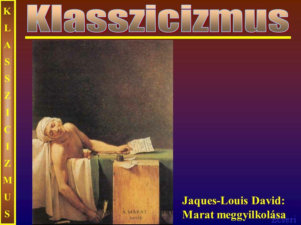KLASSZICIZMUSKLASSZICIZMUS Jaques-Louis David: Marat meggyilkolása