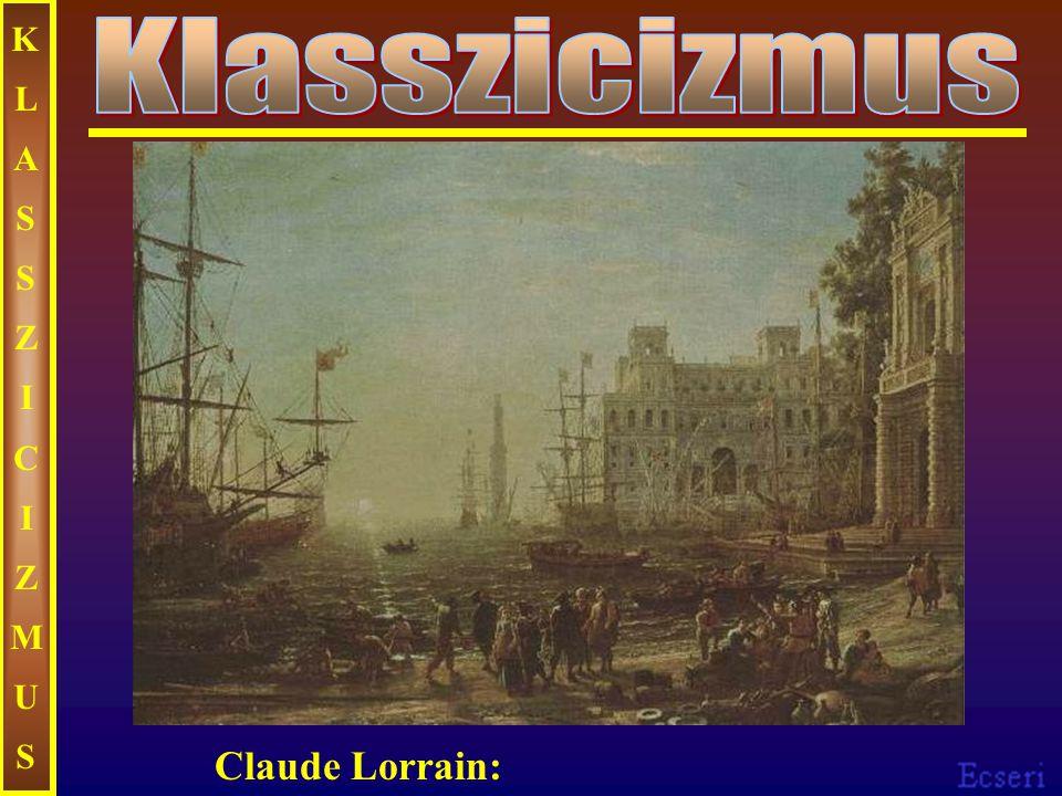 KLASSZICIZMUSKLASSZICIZMUS Claude Lorrain: