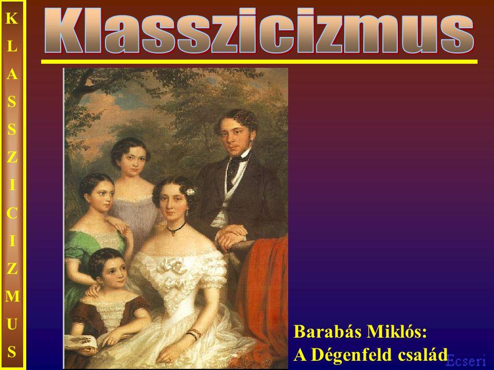 KLASSZICIZMUSKLASSZICIZMUS Barabás Miklós: A Dégenfeld család