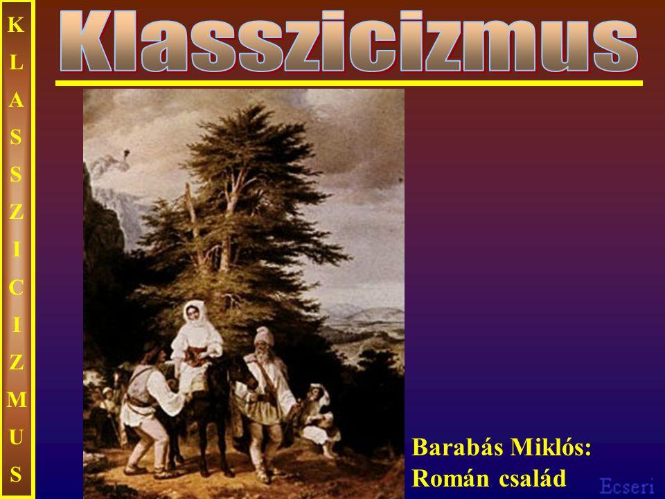 KLASSZICIZMUSKLASSZICIZMUS Barabás Miklós: Román család