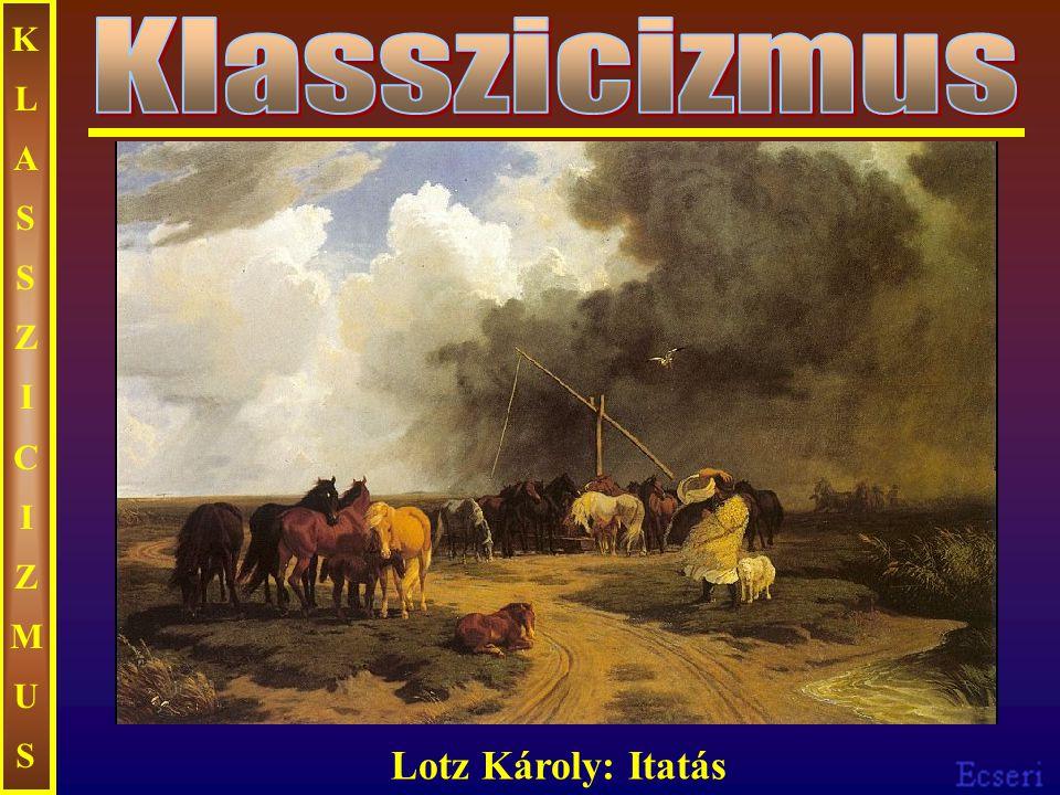 KLASSZICIZMUSKLASSZICIZMUS Lotz Károly: Itatás