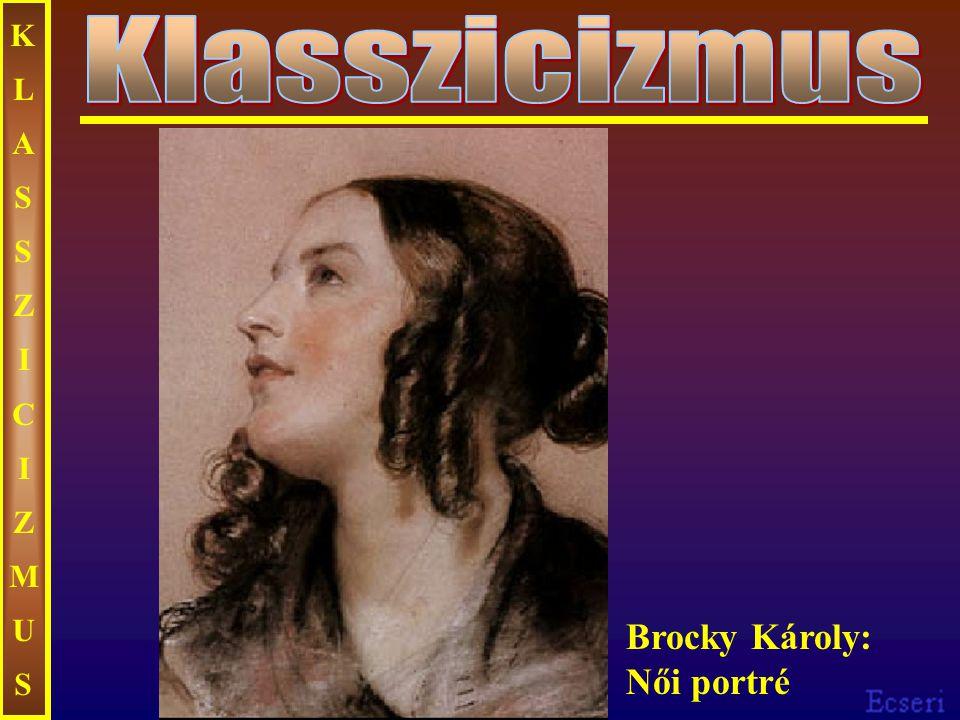 KLASSZICIZMUSKLASSZICIZMUS Brocky Károly: Női portré