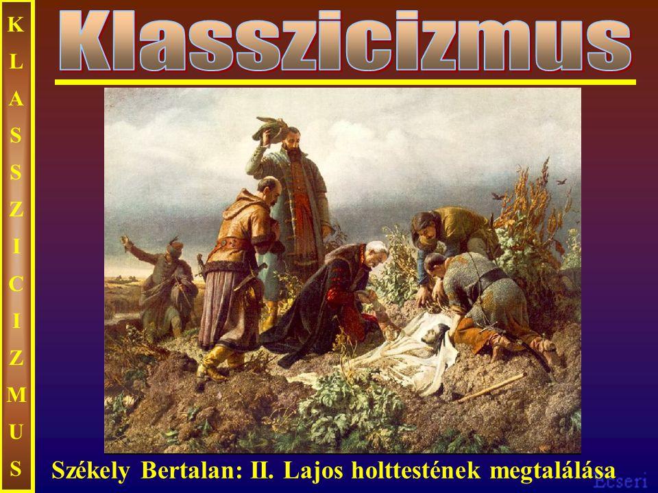 KLASSZICIZMUSKLASSZICIZMUS Székely Bertalan: II. Lajos holttestének megtalálása