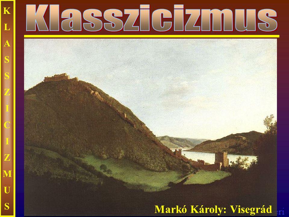 KLASSZICIZMUSKLASSZICIZMUS Markó Károly: Visegrád