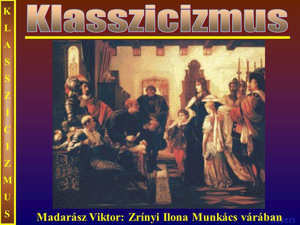 KLASSZICIZMUSKLASSZICIZMUS Madarász Viktor: Zrínyi Ilona Munkács várában