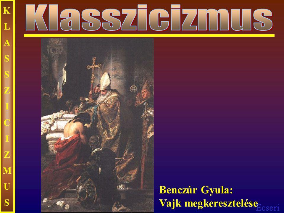 KLASSZICIZMUSKLASSZICIZMUS Benczúr Gyula: Vajk megkeresztelése