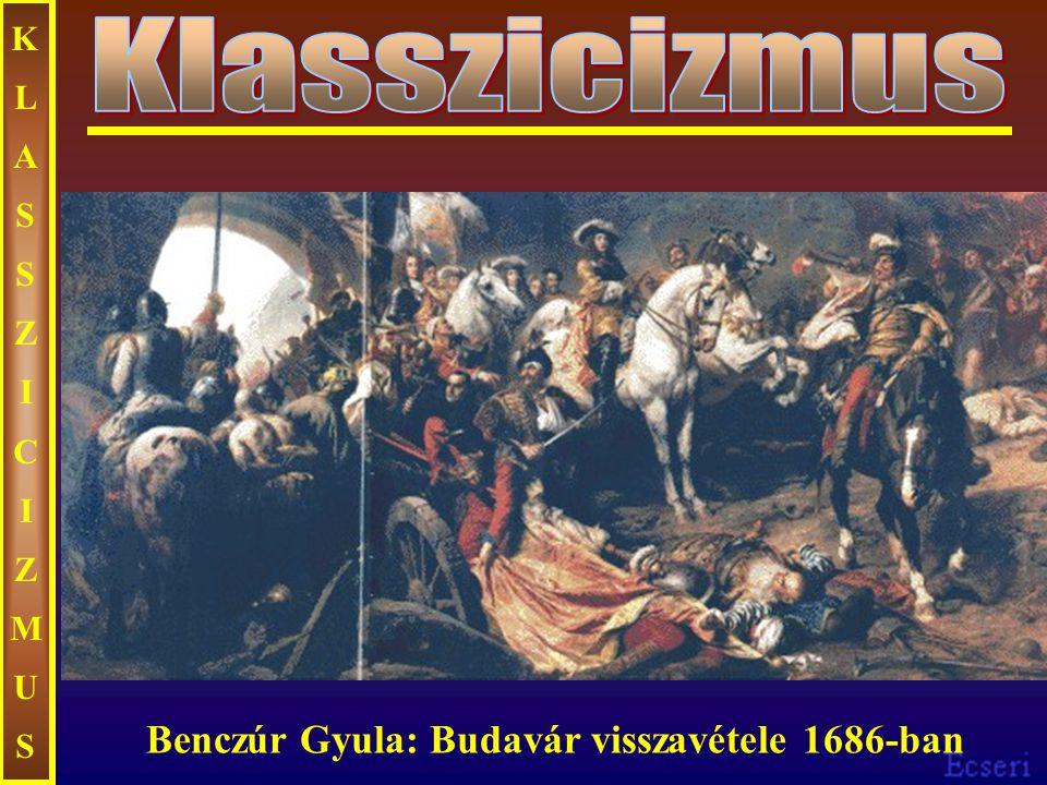 KLASSZICIZMUSKLASSZICIZMUS Benczúr Gyula: Budavár visszavétele 1686-ban