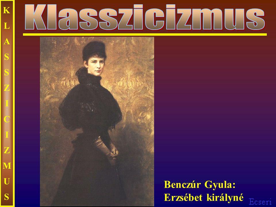 KLASSZICIZMUSKLASSZICIZMUS Benczúr Gyula: Erzsébet királyné