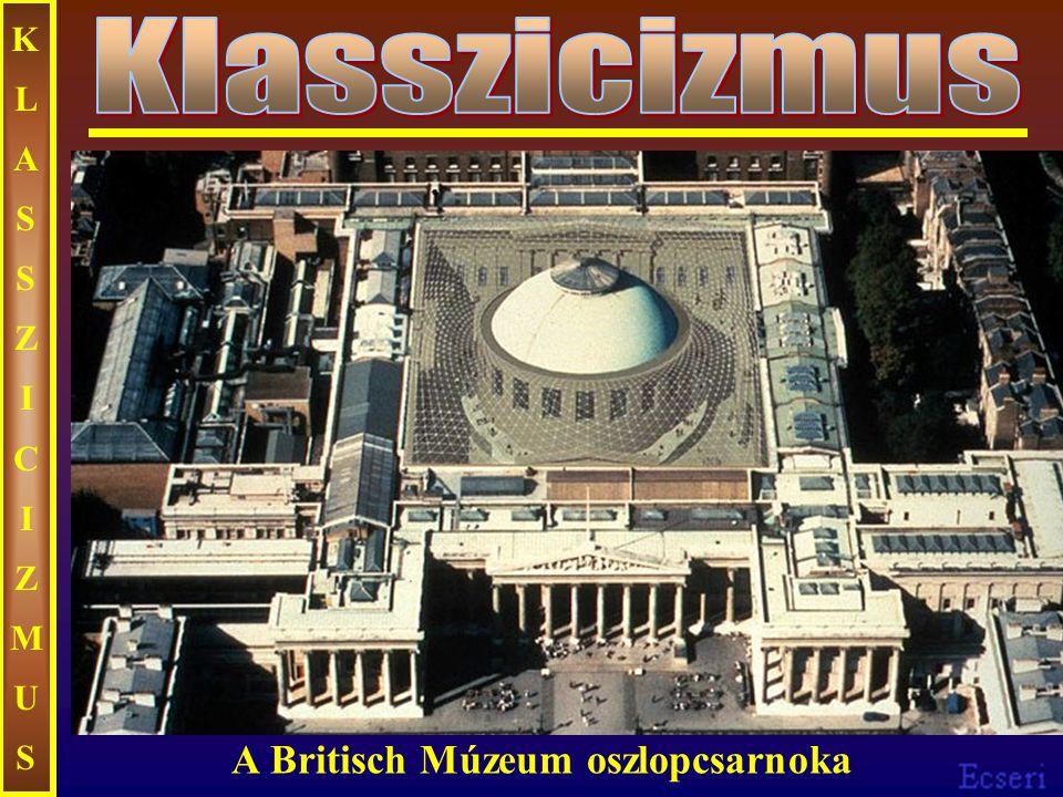 KLASSZICIZMUSKLASSZICIZMUS A Britisch Múzeum oszlopcsarnoka