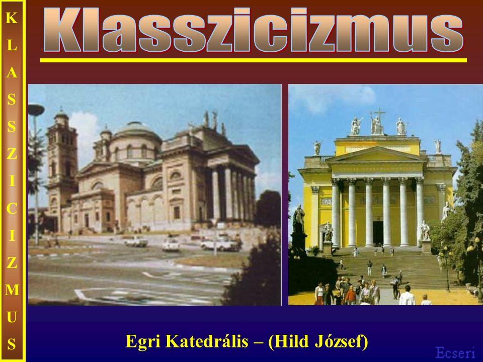 KLASSZICIZMUSKLASSZICIZMUS Egri Katedrális – (Hild József)