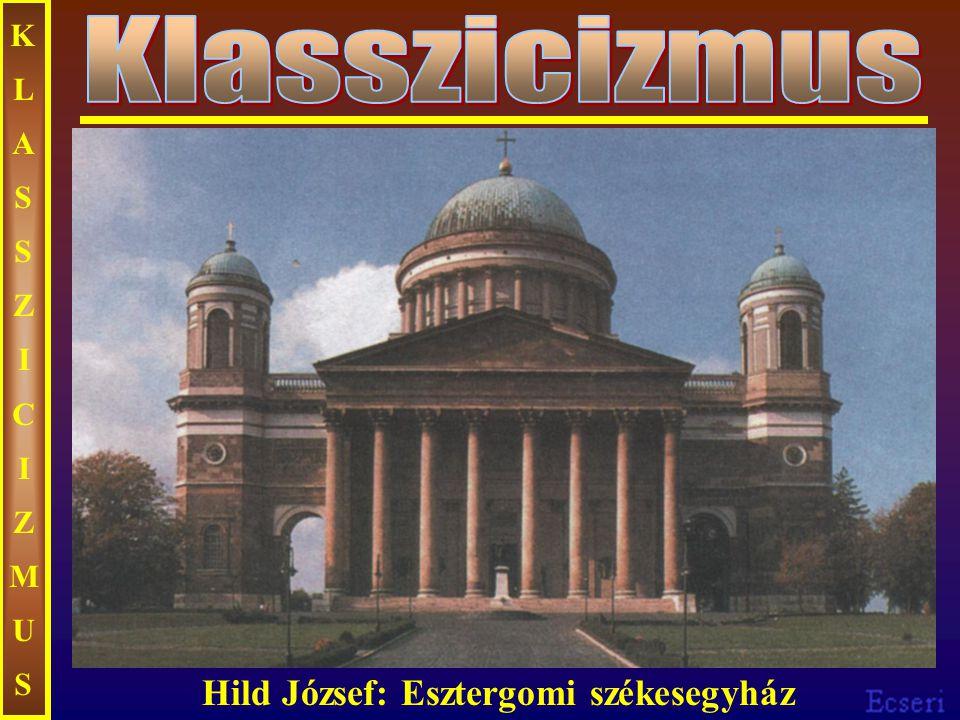 KLASSZICIZMUSKLASSZICIZMUS Hild József: Esztergomi székesegyház