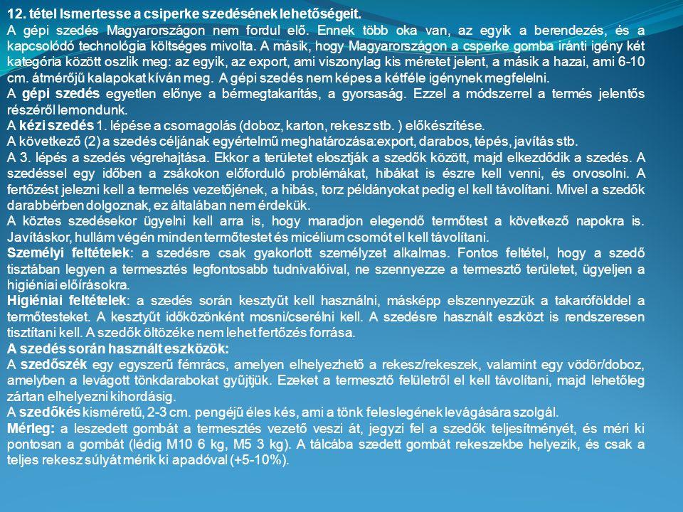 12. tétel Ismertesse a csiperke szedésének lehetőségeit. A gépi szedés Magyarországon nem fordul elő. Ennek több oka van, az egyik a berendezés, és a