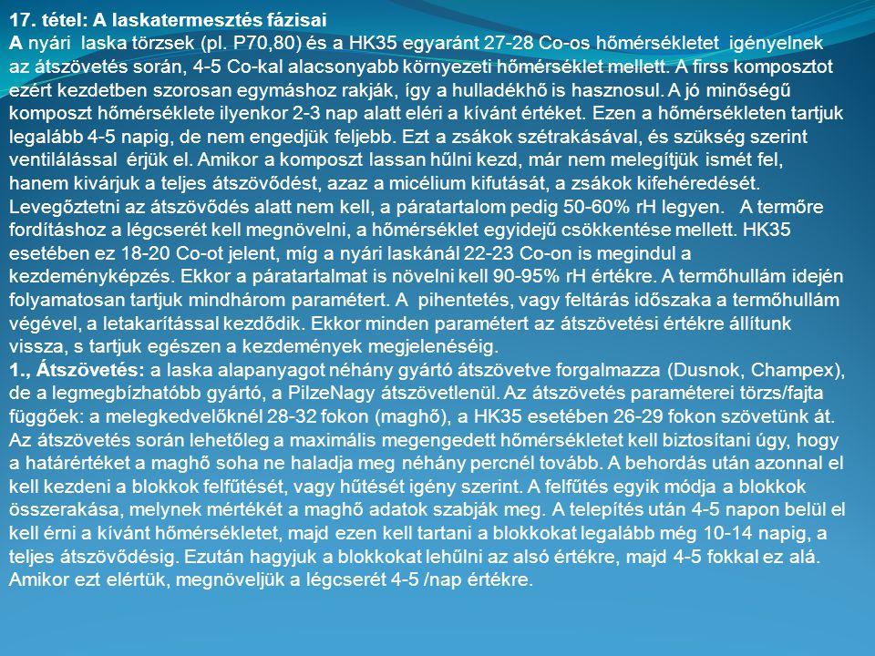 17. tétel: A laskatermesztés fázisai A nyári laska törzsek (pl. P70,80) és a HK35 egyaránt 27-28 Co-os hőmérsékletet igényelnek az átszövetés során, 4