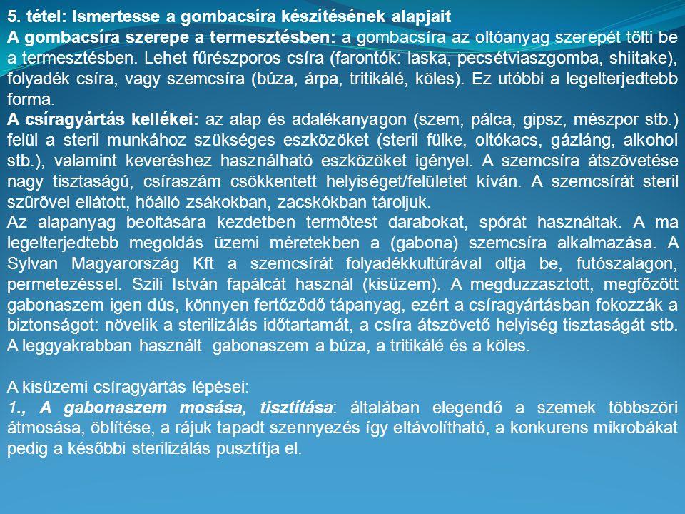 5. tétel: Ismertesse a gombacsíra készítésének alapjait A gombacsíra szerepe a termesztésben: a gombacsíra az oltóanyag szerepét tölti be a termesztés