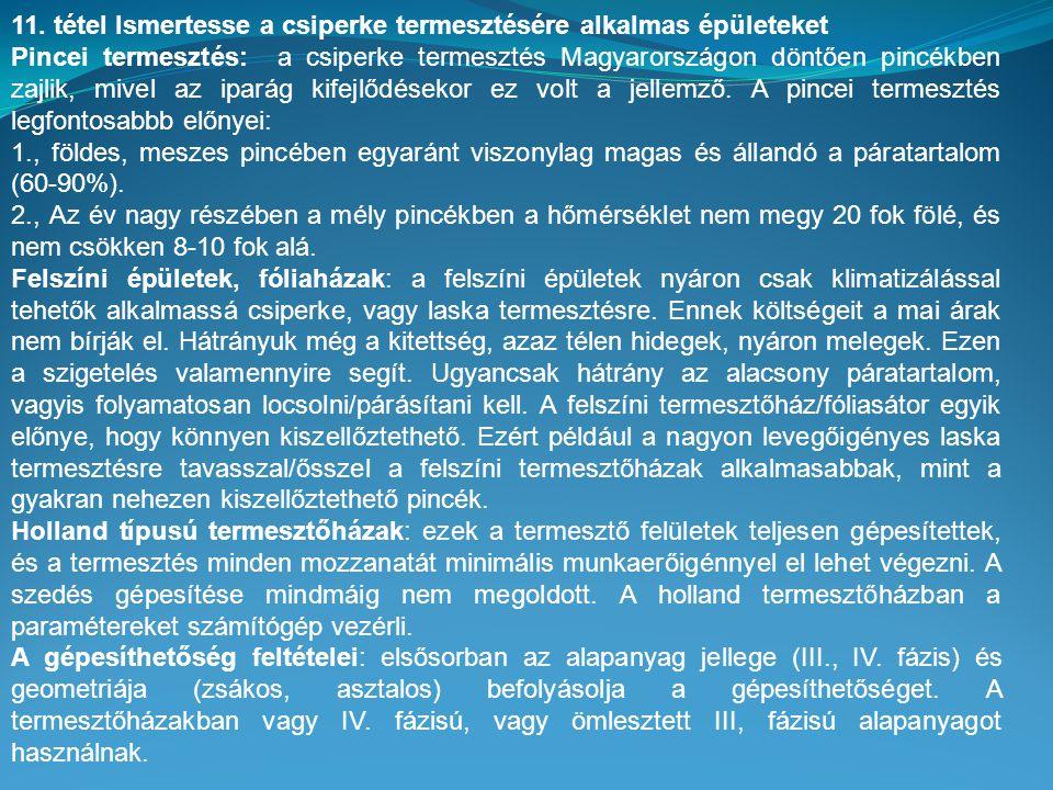 11. tétel Ismertesse a csiperke termesztésére alkalmas épületeket Pincei termesztés: a csiperke termesztés Magyarországon döntően pincékben zajlik, mi