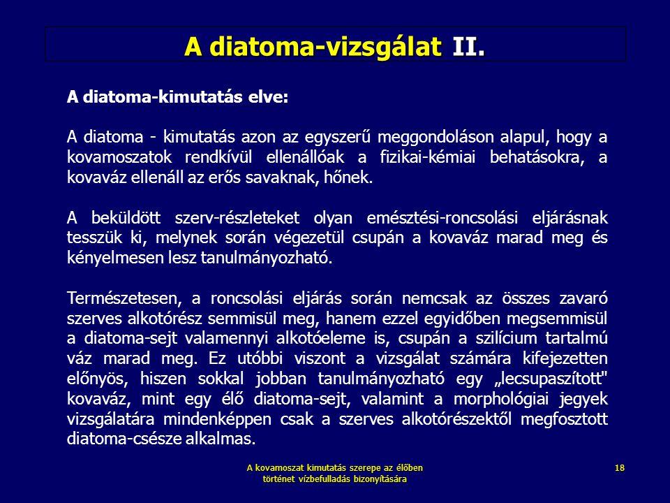 A kovamoszat kimutatás szerepe az élőben történet vízbefulladás bizonyítására 18 A diatoma-vizsgálat II. A diatoma-kimutatás elve: A diatoma - kimutat