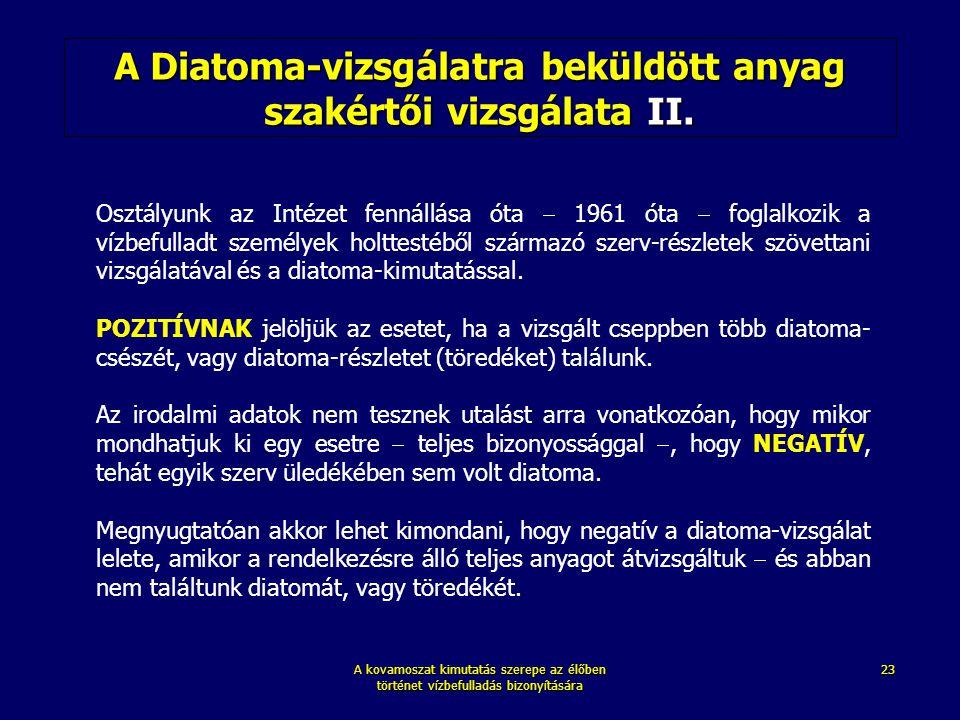 A kovamoszat kimutatás szerepe az élőben történet vízbefulladás bizonyítására 23 A Diatoma-vizsgálatra beküldött anyag szakértői vizsgálata II. Osztál