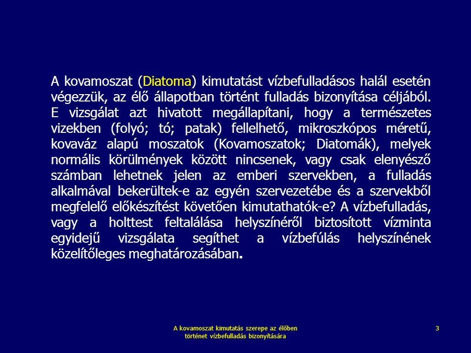 A kovamoszat kimutatás szerepe az élőben történet vízbefulladás bizonyítására 3 A kovamoszat (Diatoma) kimutatást vízbefulladásos halál esetén végezzü