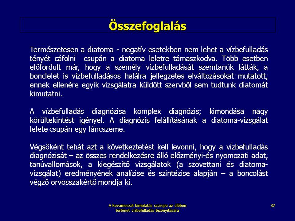 A kovamoszat kimutatás szerepe az élőben történet vízbefulladás bizonyítására 37 Összefoglalás Természetesen a diatoma - negatív esetekben nem lehet a