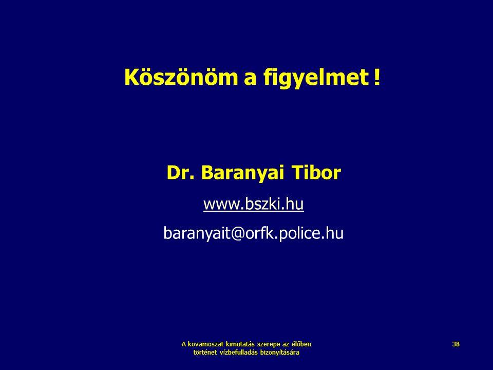 A kovamoszat kimutatás szerepe az élőben történet vízbefulladás bizonyítására 38 Köszönöm a figyelmet ! Dr. Baranyai Tibor www.bszki.hu baranyait@orfk