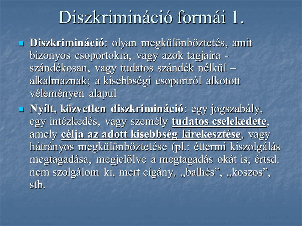 Diszkrimináció formái 1. Diszkrimináció: olyan megkülönböztetés, amit bizonyos csoportokra, vagy azok tagjaira - szándékosan, vagy tudatos szándék nél