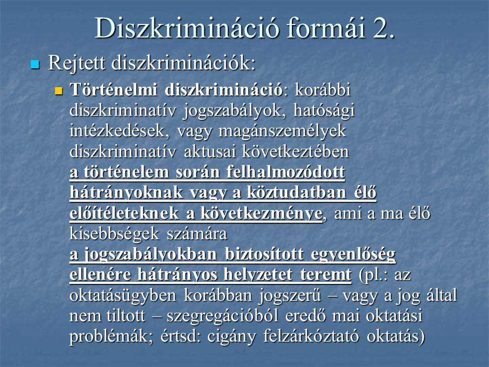 Diszkrimináció formái 2. Rejtett diszkriminációk: Rejtett diszkriminációk: Történelmi diszkrimináció: korábbi diszkriminatív jogszabályok, hatósági in
