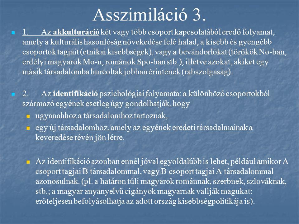 Asszimiláció 3. 1.Az akkulturáció két vagy több csoport kapcsolatából eredő folyamat, amely a kulturális hasonlóság növekedése felé halad, a kisebb és