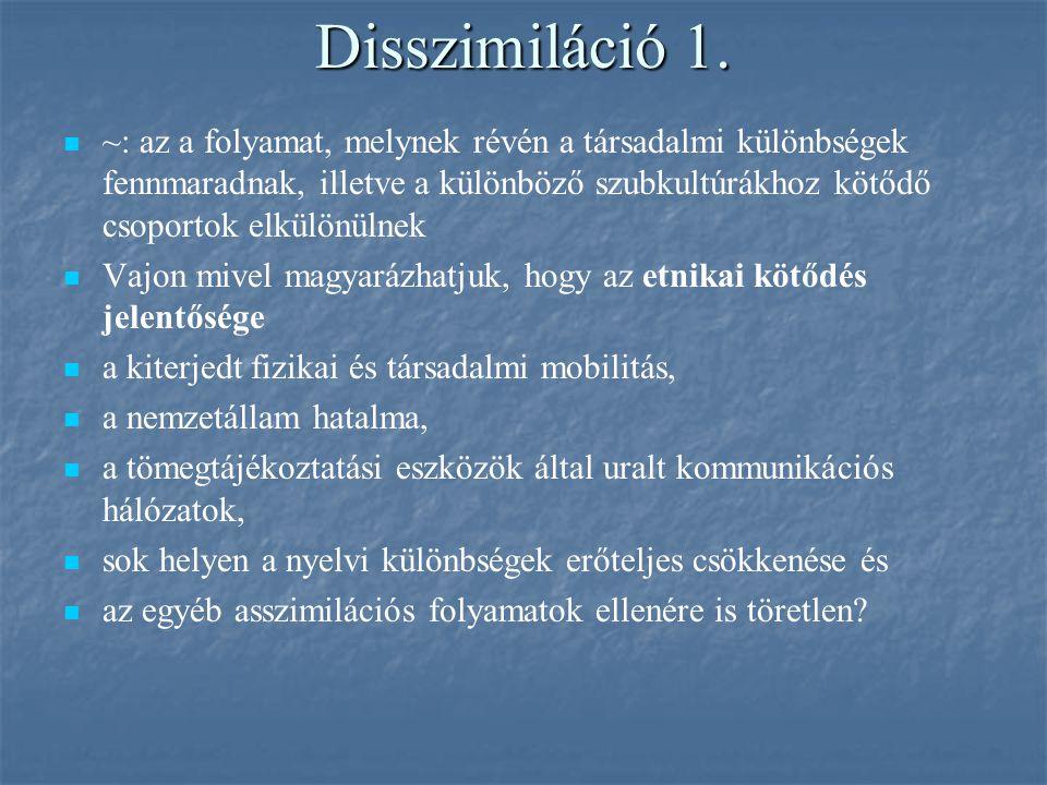 Disszimiláció 1. ~: az a folyamat, melynek révén a társadalmi különbségek fennmaradnak, illetve a különböző szubkultúrákhoz kötődő csoportok elkülönül