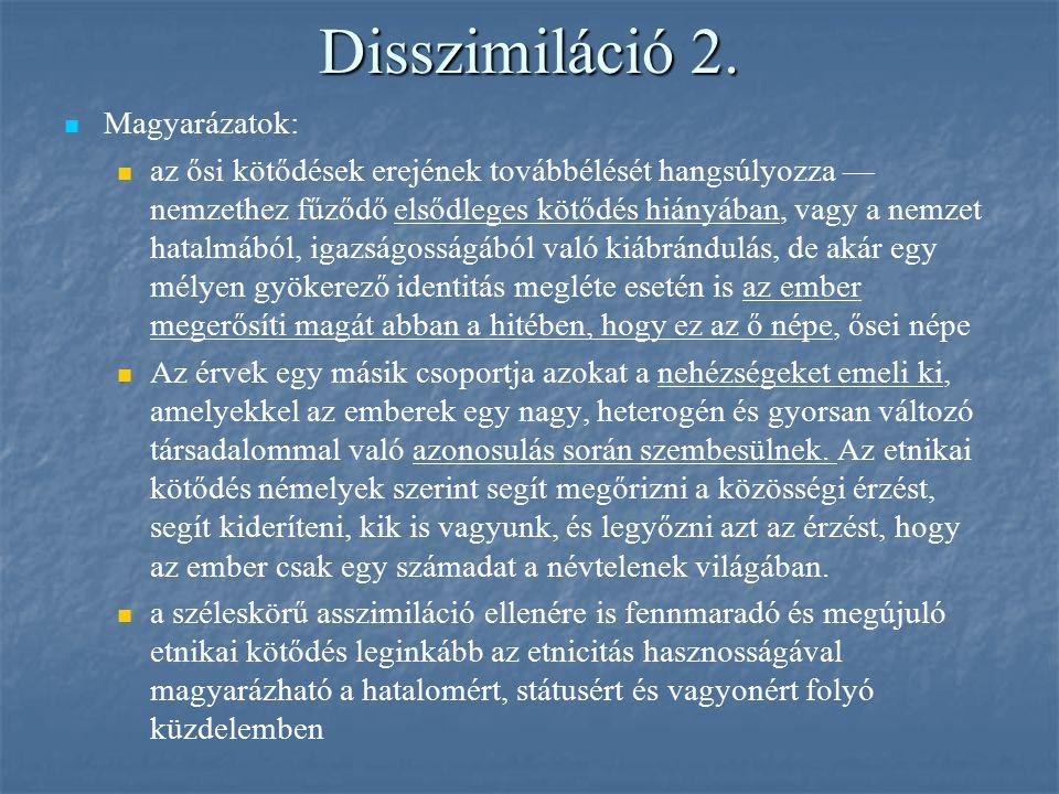 Disszimiláció 2. Magyarázatok: az ősi kötődések erejének továbbélését hangsúlyozza — nemzethez fűződő elsődleges kötődés hiányában, vagy a nemzet hata