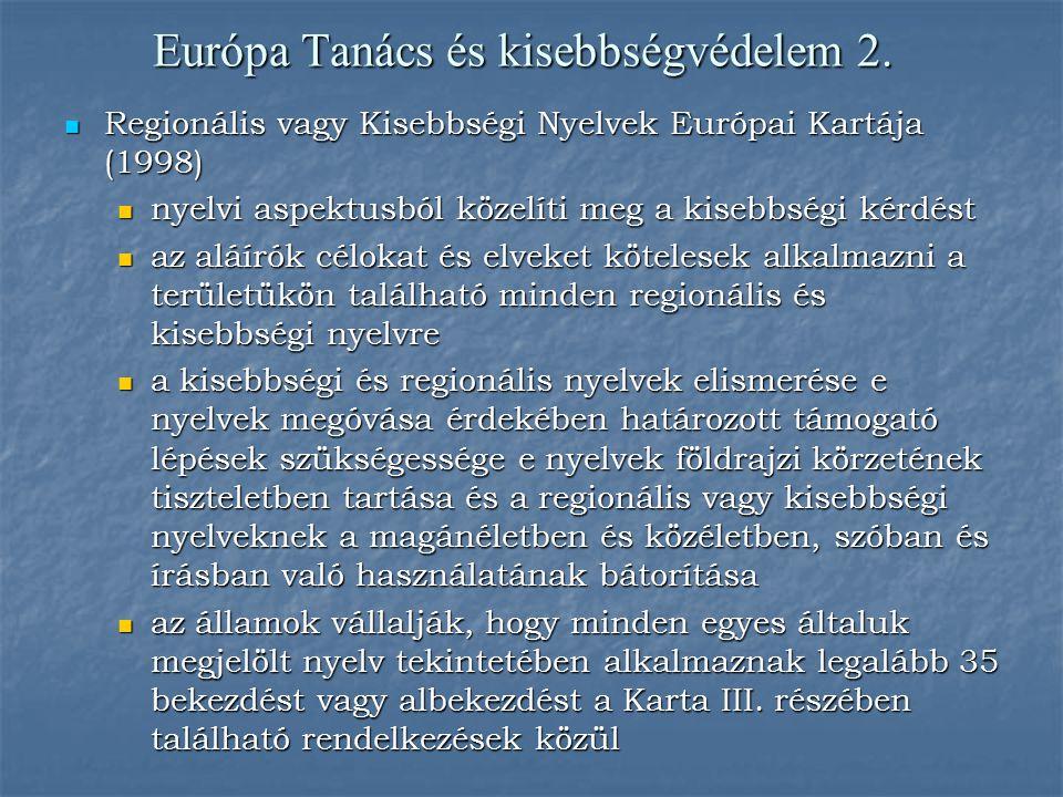Európa Tanács és kisebbségvédelem 2. Regionális vagy Kisebbségi Nyelvek Európai Kartája (1998) Regionális vagy Kisebbségi Nyelvek Európai Kartája (199