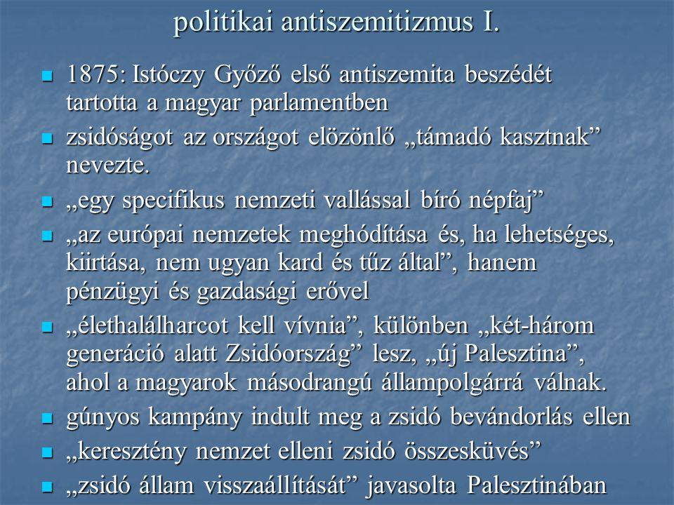 politikai antiszemitizmus I. 1875: Istóczy Győző első antiszemita beszédét tartotta a magyar parlamentben 1875: Istóczy Győző első antiszemita beszédé