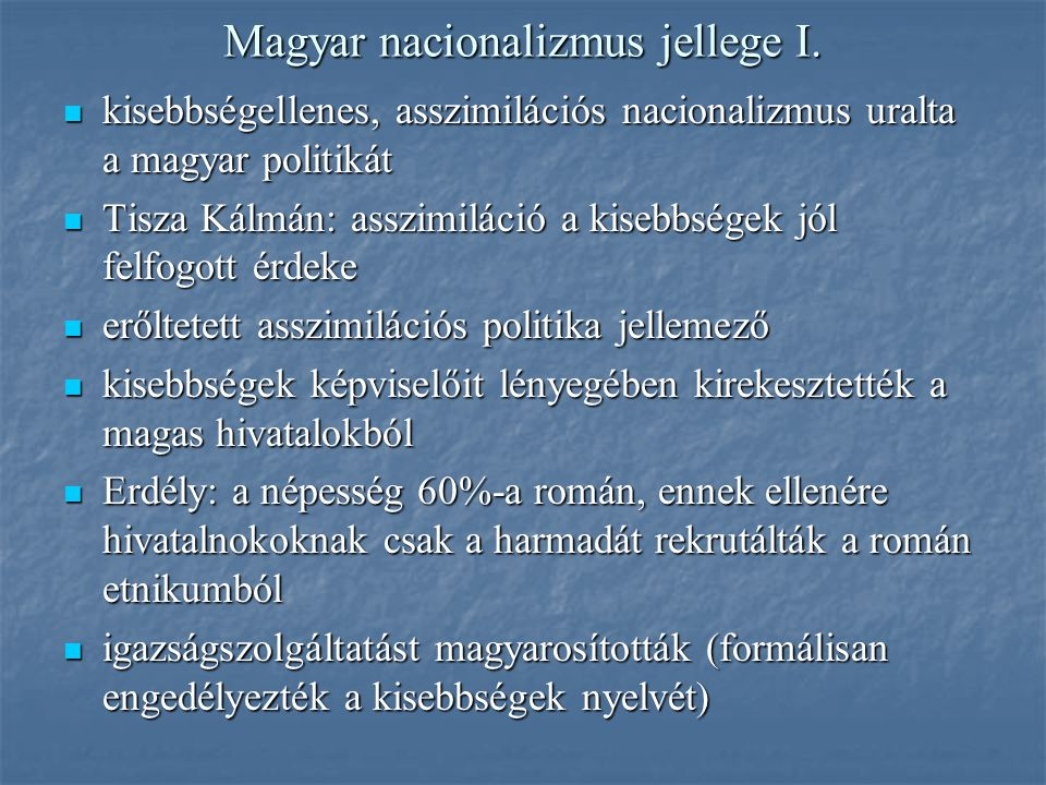 Magyar nacionalizmus jellege I. kisebbségellenes, asszimilációs nacionalizmus uralta a magyar politikát kisebbségellenes, asszimilációs nacionalizmus