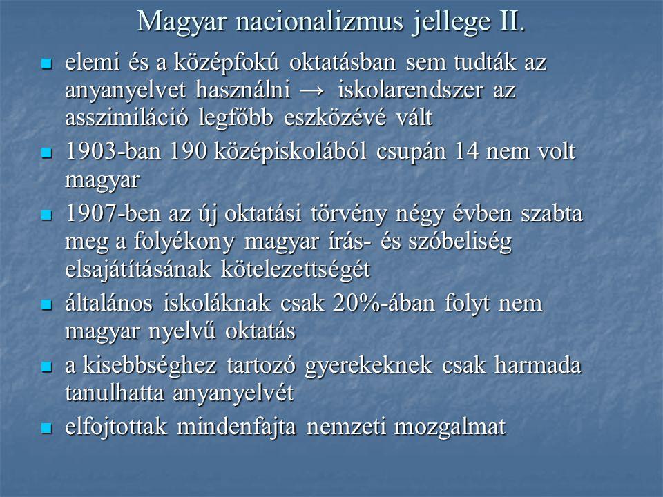 Magyar nacionalizmus jellege II. elemi és a középfokú oktatásban sem tudták az anyanyelvet használni → iskolarendszer az asszimiláció legfőbb eszközév