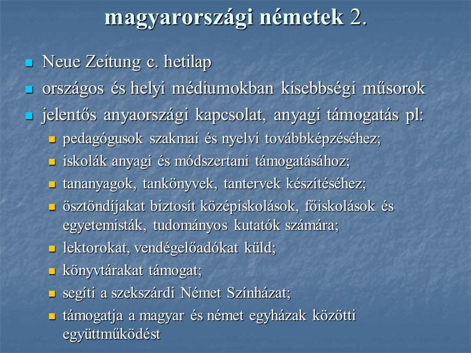 magyarországi németek 2. Neue Zeitung c. hetilap Neue Zeitung c. hetilap országos és helyi médiumokban kisebbségi műsorok országos és helyi médiumokba