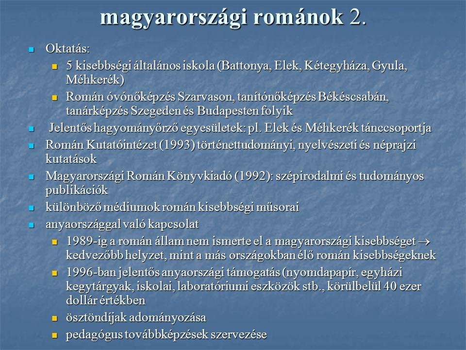 magyarországi románok 2. Oktatás: Oktatás: 5 kisebbségi általános iskola (Battonya, Elek, Kétegyháza, Gyula, Méhkerék) 5 kisebbségi általános iskola (