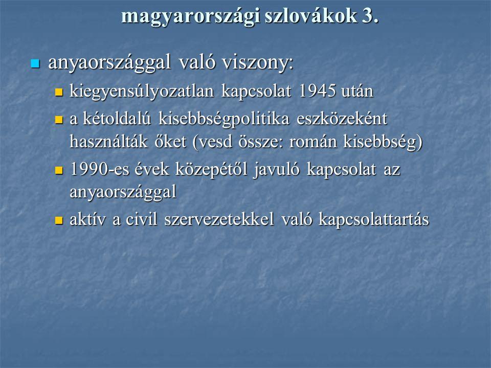magyarországi szlovákok 3. anyaországgal való viszony: anyaországgal való viszony: kiegyensúlyozatlan kapcsolat 1945 után kiegyensúlyozatlan kapcsolat