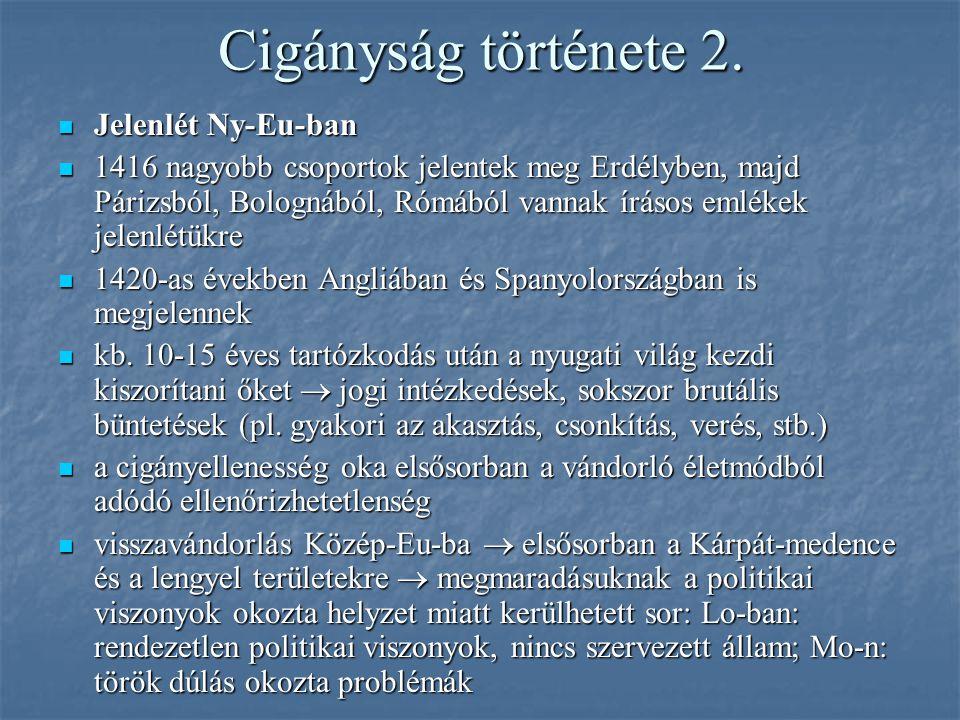 Cigányság története 2. Jelenlét Ny-Eu-ban Jelenlét Ny-Eu-ban 1416 nagyobb csoportok jelentek meg Erdélyben, majd Párizsból, Bolognából, Rómából vannak